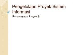 Pengelolaan Proyek Sistem Informasi Perencanaan Proyek SI Outline