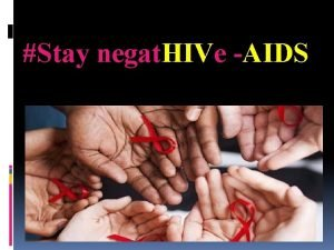 Stay negat HIVe AIDS HIV AND AIDS Human