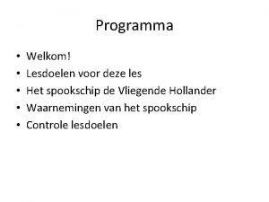 Programma Welkom Lesdoelen voor deze les Het spookschip