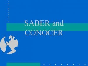 SABER and CONOCER SABER SABER means To Know