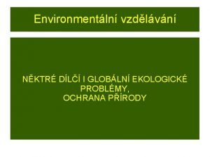 Environmentln vzdlvn NKTR DL I GLOBLN EKOLOGICK PROBLMY