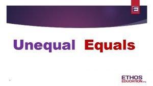 Unequal Equals 1 Unequal Equals Round 1 Famous