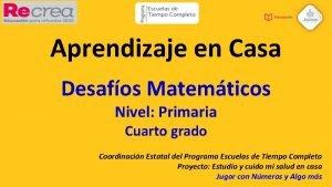 Aprendizaje en Casa Desafos Matemticos Nivel Primaria Cuarto
