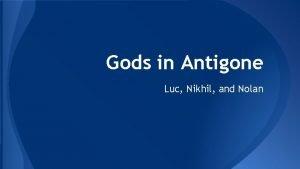 Gods in Antigone Luc Nikhil and Nolan Gods