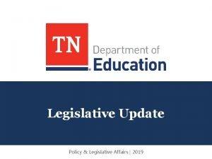 Legislative Update Policy Legislative Affairs 2019 Policy Legislation