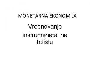 MONETARNA EKONOMIJA Vrednovanje instrumenata na tritu Definicija Akcijafinansijski