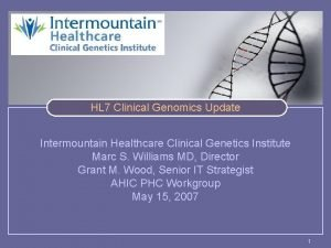 HL 7 Clinical Genomics Update Intermountain Healthcare Clinical