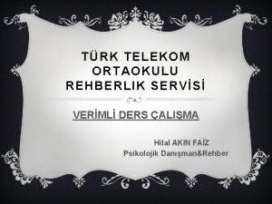 TRK TELEKOM ORTAOKULU REHBERLIK SERVS VERML DERS ALIMA