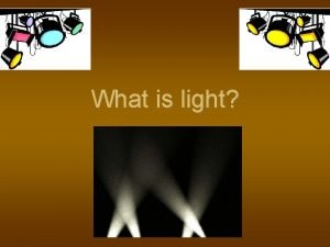 What is light Light Visible light is a