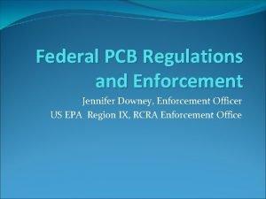 Federal PCB Regulations and Enforcement Jennifer Downey Enforcement