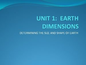 UNIT 1 EARTH DIMENSIONS DETERMINING THE SIZE AND
