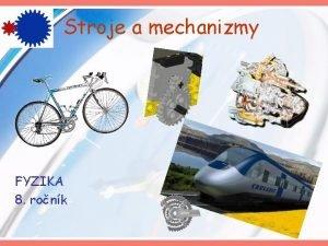 Stroje a mechanizmy FYZIKA 8 ronk Jednoduch stroje