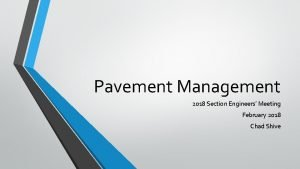 Pavement Management 2018 Section Engineers Meeting February 2018