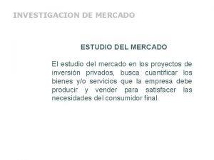 INVESTIGACION DE MERCADO ESTUDIO DEL MERCADO El estudio
