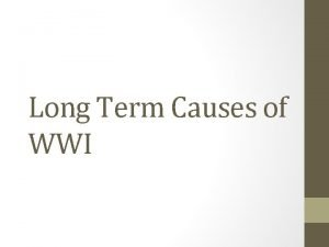Long Term Causes of WWI Four Long Term