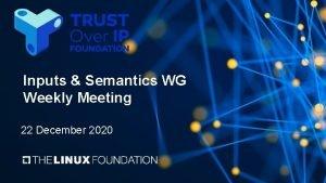 Inputs Semantics WG Weekly Meeting 22 December 2020