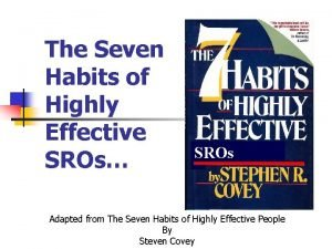 The Seven Habits of Highly Effective SROs SROs