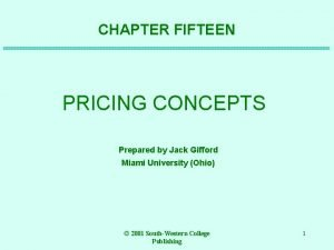 CHAPTER FIFTEEN PRICING CONCEPTS Prepared by Jack Gifford