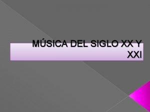 MSICA DEL SIGLO XX Y XXI INDICE Qu