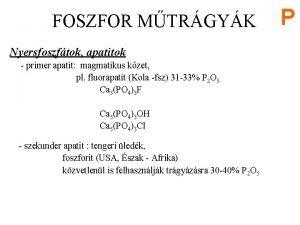 FOSZFOR MTRGYK Nyersfoszftok apatitok primer apatit magmatikus kzet