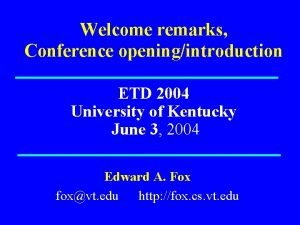 Welcome remarks Conference openingintroduction ETD 2004 University of
