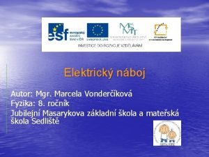 Elektrick nboj Autor Mgr Marcela Vonderkov Fyzika 8