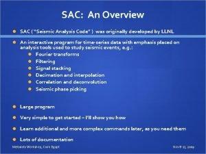 SAC An Overview SAC Seismic Analysis Code was