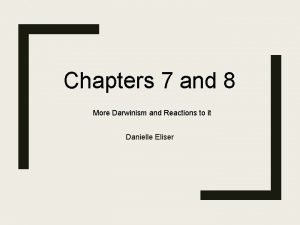 Chapters 7 and 8 More Darwinism and Reactions