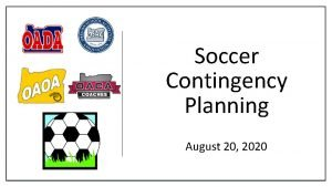 Soccer Contingency Planning August 20 2020 SOCCER CONTINGENCY