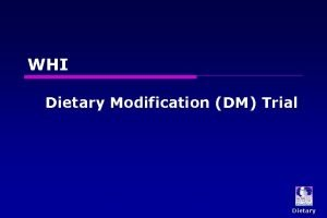 WHI Dietary Modification DM Trial Dietary WHI DM