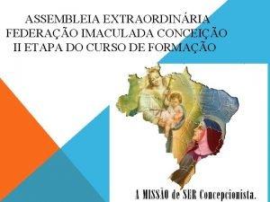 ASSEMBLEIA EXTRAORDINRIA FEDERAO IMACULADA CONCEIO II ETAPA DO