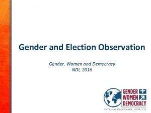 Gender and Election Observation Gender Women and Democracy