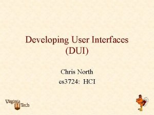 Developing User Interfaces DUI Chris North cs 3724