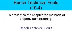 Bench Technical Fouls 10 4 To present to