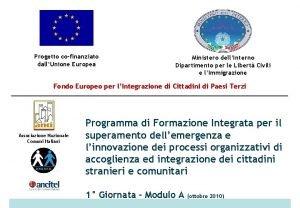 Progetto cofinanziato dallUnione Europea Ministero dellInterno Dipartimento per