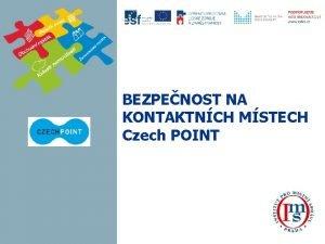 BEZPENOST NA KONTAKTNCH MSTECH Czech POINT Administrativn bezpenost
