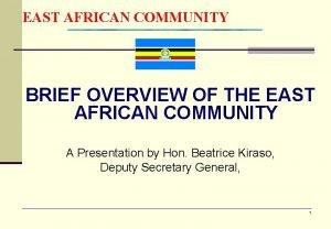 EAST AFRICAN COMMUNITY BRIEF OVERVIEW OF THE EAST