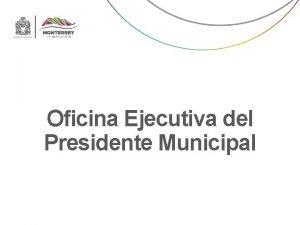 Oficina Ejecutiva del Presidente Municipal Oficina Ejecutiva Jefe