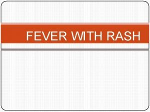 FEVER WITH RASH WHAT IS THAT FEVER temporary