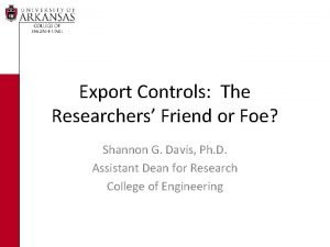 Export Controls The Researchers Friend or Foe Shannon