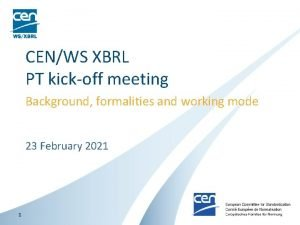 CENWS XBRL PT kickoff meeting Background formalities and
