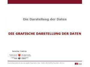 Die Darstellung der Daten DIE GRAFISCHE DARSTELLUNG DER