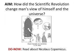 AIM How did the Scientific Revolution change mans
