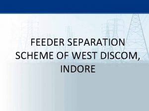 FEEDER SEPARATION SCHEME OF WEST DISCOM INDORE GEOGRAPHICAL