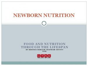 NEWBORN NUTRITION FOOD AND NUTRITION THROUGH THE LIFESPAN