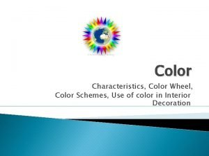 Color Characteristics Color Wheel Color Schemes Use of