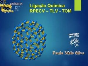 Ligao Qumica RPECV TLV TOM Paula Melo Silva