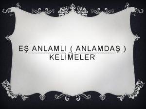 E ANLAMLI ANLAMDA KELMELER E ANLAMLI KELIMELERIN ZELLIKLERI