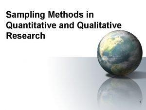 Sampling Methods in Quantitative and Qualitative Research 1
