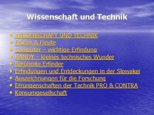 Wissenschaft und Technik WISSENSCHAFT UND TECHNIK Frher Heute